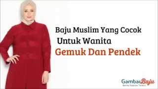 Download Video Baju Muslim Yang Cocok Untuk Wanita Gemuk Dan Pendek MP3 3GP MP4