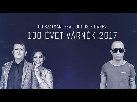 Dj Szatmári feat. Jucus x DANEV - 100 Évet Várnék 2017 (Official Lyric Video)