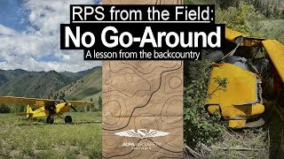 Real Pilot Story from the Field: No Go-Around - A lesson from the Backcountry