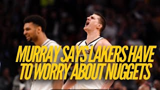 Jamal Murray Thinks Lakers Have To Worry About Nuggets
