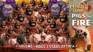 Clash Of Clans: 2 Golems + Hogs 3 Stars Attack 2 (Pigs On Fire)