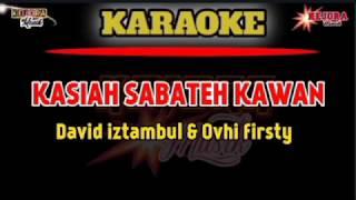 KASIAH SABATEH KAWAN (Karaoke/lirik)-David iztambul feat Ovhi firsty