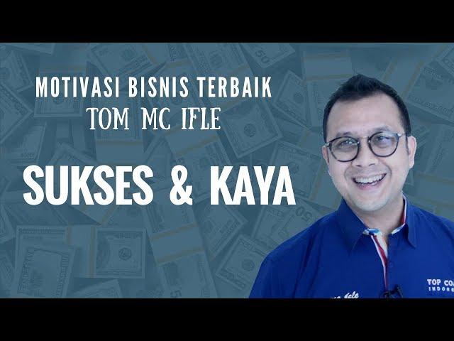 RAHASIA SUKSES DAN KAYA - Tom MC Ifle