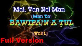 Mai Van Nei Man - Bawipa'n A Tul, Vol-1 (Full Version)