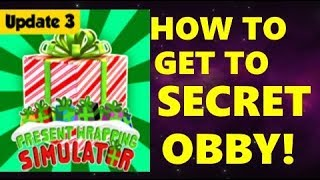 HOW TO GET TO SECRET OBBY IN PRESENT WRAPPING SIMULATOR Roblox