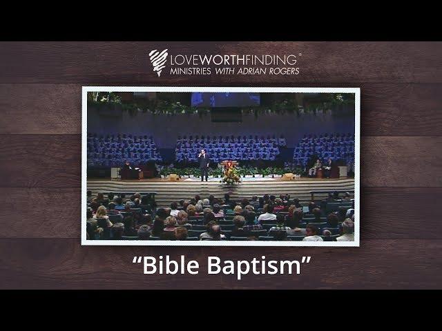 Adrian Rogers: Bible Baptism #2002