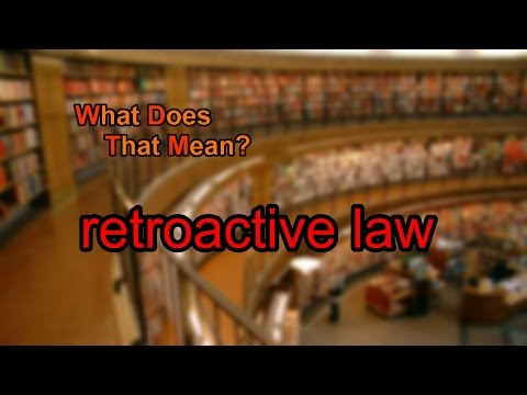 What does retroactive law mean?