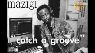 MAZIGI - CATCH A GROOVE