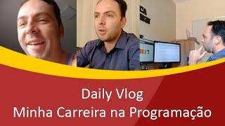 Daily Vlog - Minha Carreira na Programação - Um dia na Vida de Um Programador