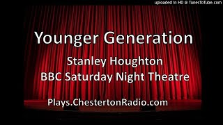 Younger Generation - Stanley Houghton - BBC Saturday Night Theatre