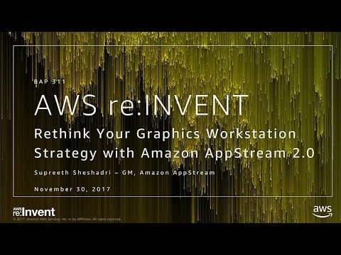 AWS re:Invent 2017: Rethink Your Graphics Workstation Strategy with Amazon AppStream (BAP311)