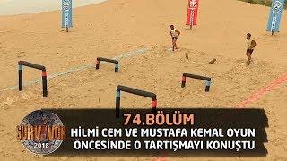Hilmi Cem ve Mustafa Kemal oyun öncesinde o tartışmayı konuştu | 74. Bölüm | Survivor 2018
