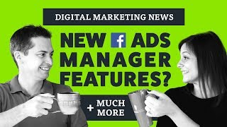 New Facebook Ads Manager Feature, Google Posts