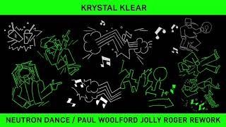 Krystal Klear - Neutron Dance (Paul Woolford Jolly Roger Rework)