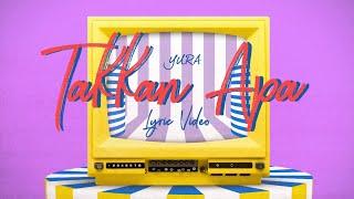 Video YURA YUNITA - Takkan Apa (Official Lyric Video) download MP3, 3GP, MP4, WEBM, AVI, FLV Oktober 2018