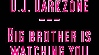 D.J. Darkzone - Big brother is watching you