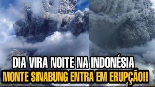 MONTE SINABUNG ENTRA EM ERUPÇÃO  E ESCURECE O CÉU NA INDONÉSIA - O DIA VIROU NOITE!!