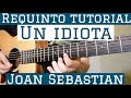 Un Idiota - Requinto / Intro Tutorial de Guitarra ( Joan Sebatian ) TABS