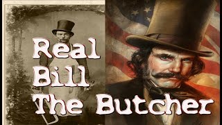 The Real Bill The Butcher: Gangs of New York