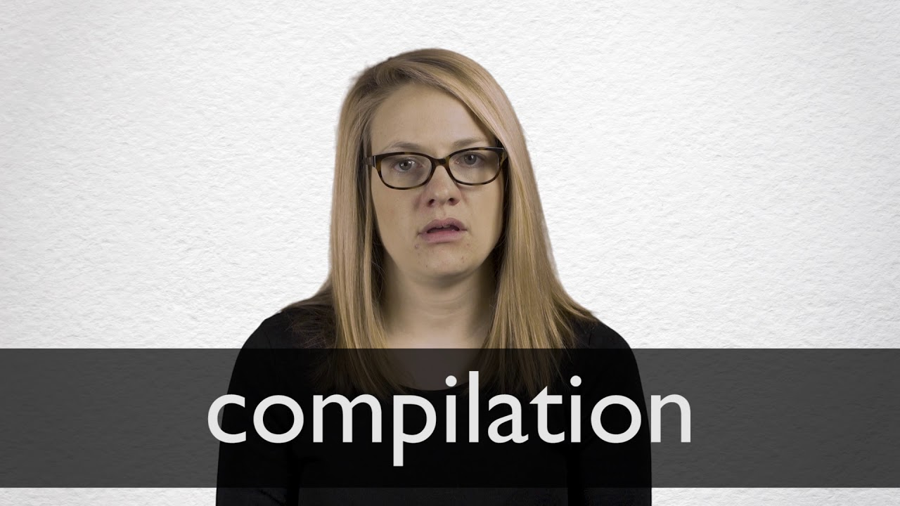 How to pronounce COMPILATION in British English