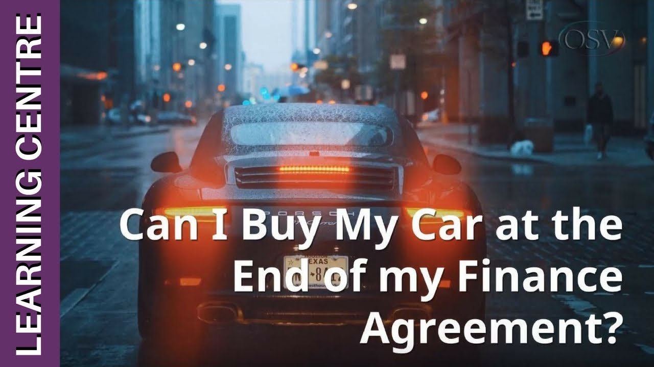 Can I Buy My Car at the End of my Finance Agreement? | OSV Learning ...