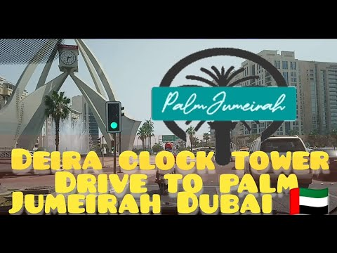 Drive From Deira Clock Tower To Palm Jumeirah In Dubai UAE