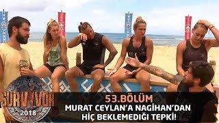 Murat Ceylan'a Nagihan'dan hiç beklemediği tepki! | 53. Bölüm | Survivor 2018 Video