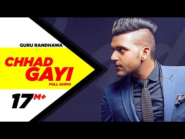 Chhad Gayi (Full Audio) | Guru Randhawa | Latest Punjabi Song 2016 | Speed Records