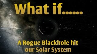 what if a rogue blackhole hit our solar system