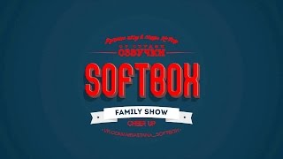 SOFTBOX FAMILY SHOW Ep.1