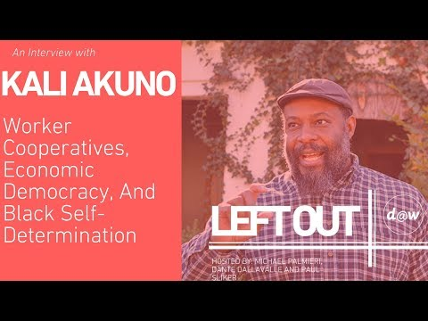 Left Out: Kali Akuno on Worker Cooperatives, Economic Democracy and Black Self-Determination