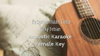 Kesempurnaan Cinta - Rizky Febian - Acoustic Karaoke (Female Key)