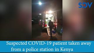 suspected-covid-19-patient-taken-away-from-a-police-station-in-kenya