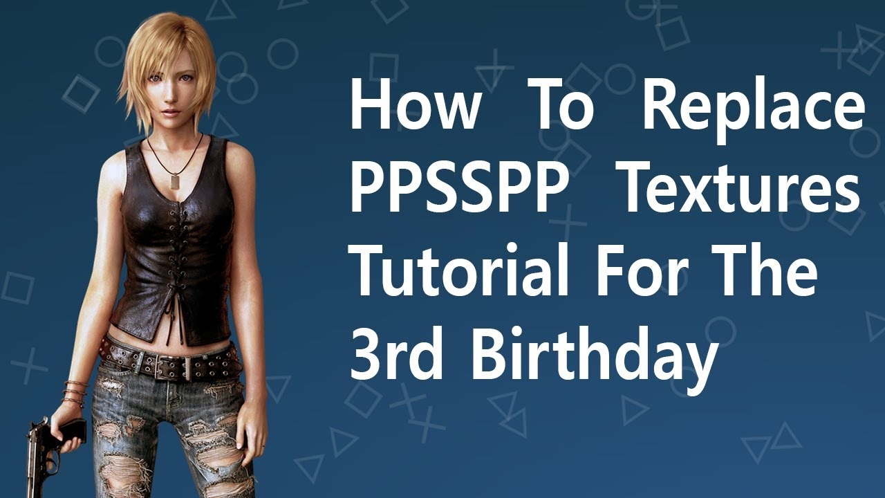 Psp Texture Replacement Tutorial For PPSSPP for The 3rd Birthday