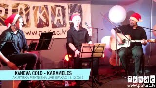 Kaneva Cold | Karameles | LIVE @PAKAC | 11.12.2015 | Preiļi |