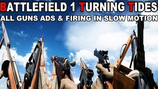 Battlefield 1 Turning Tides - All Guns ADS & Firing In Slow Motion