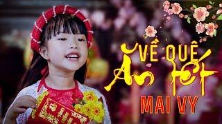 Về Quê Ăn Tết ✿ Thần Đồng Âm Nhạc Việt Nam Bé MAI VY ♪ Nhạc Tết Vui Nhộn Sôi Động Hay Nhất Cho Bé