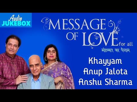 Message Of Love | Romantic Ghazals | Audio Jukebox | Khayyam, Anup Jalota, Anshu Sharma