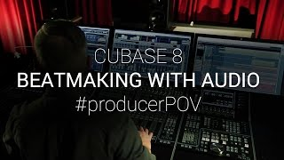 Cubase 8 Pro - Beatmaking with Audio #ProducerPOV