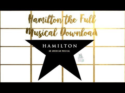 Hamilton The Full Musical Download *New Working Link*