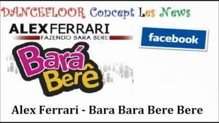 Alex Ferrari - Bara Bará Bere Berê (DANCEFLOOR Concept Les News)