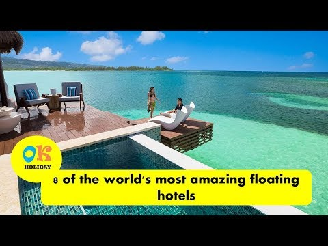 AMAZING!! 8 of The World's Most Amazing Floating Hotels