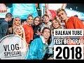BALKAN TUBE FEST BEOGRAD 2018 | Vlog