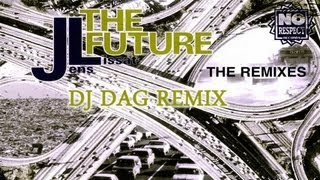 JL - The Future (DJ Dag Remix)