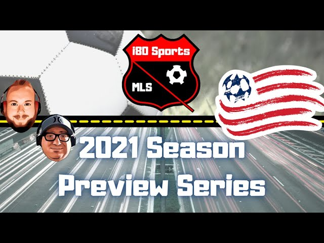 New England Revolution Season Preview 2021- with Sean from Bay State Soccer Sentinel