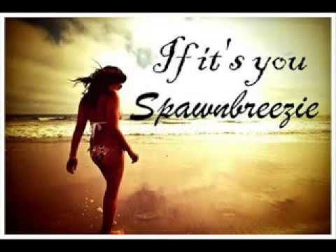 Spawnbreezie If it's you & lyrics