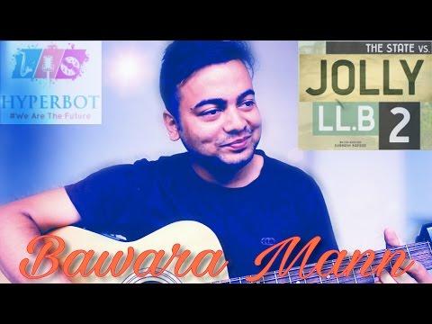 Bawara Mann | Jolly LLB 2 | Jubin Nautiyal,Neeti Mohan |  Acoustic Guitar Cover by Gora Banerjee