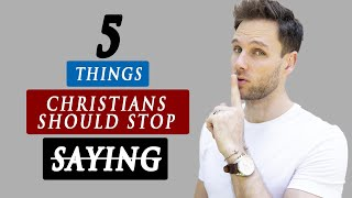 5 Things CHRISTIANS should STOP SAYING | True Christian Life...