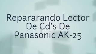 M8AX - Reparando Lector De Cd's De Panasonic AK-25