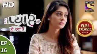 Yeh Pyaar Nahi Toh Kya Hai - Ep 16  - Full Episode -  9th  April, 2018
